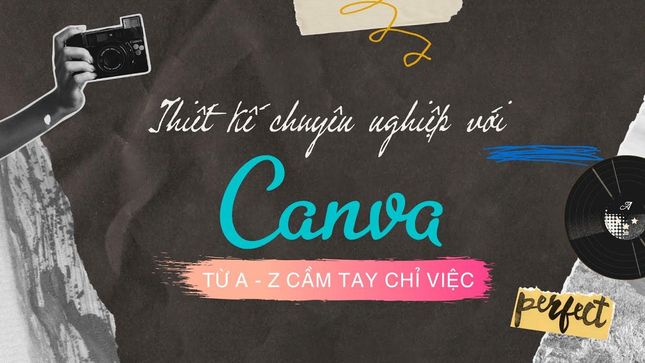 Hướng dẫn từ A-Z thiết kế chuyên nghiệp với Canva