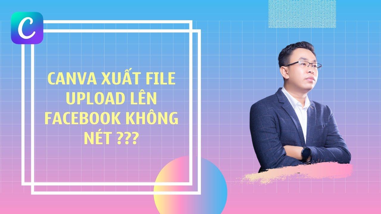 Hướng dẫn xuất file từ Canva để upload lên Facebook NÉT CĂNG NHƯ SONY