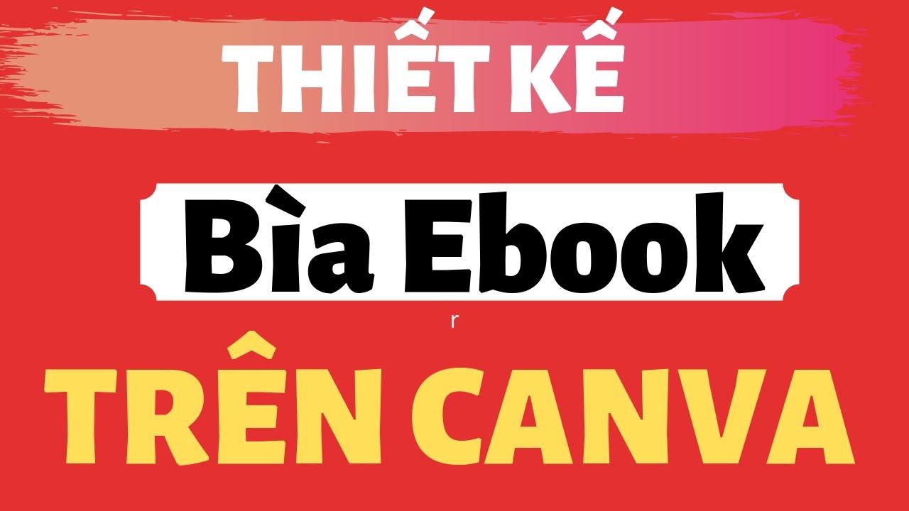 Thiết kế Bìa Ebook trên canva và tạo phối cảnh