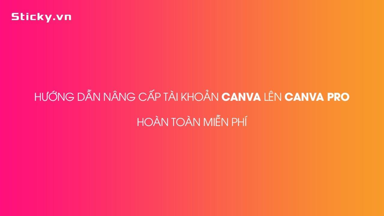Hướng dẫn nâng cấp tài khoản Canva lên PRO hoàn toàn miễn phí - cập nhật 04/2020 | Sticky.vn