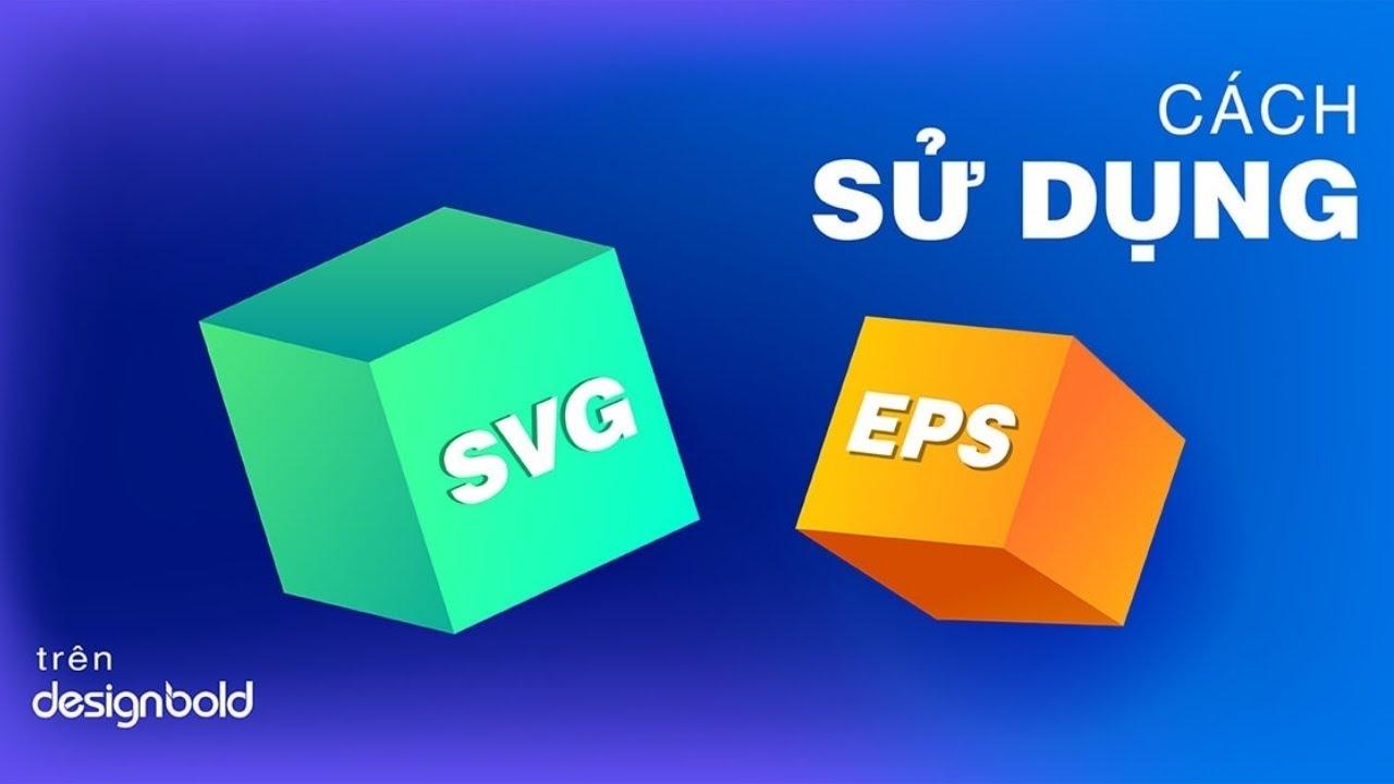 [Hướng dẫn sử dụng] Cách sử dụng ảnh SVG và EPS