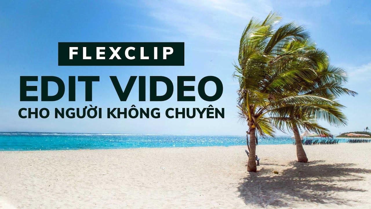 FlexClip - Edit Video Cho Người Không Chuyên   Thùy Uyên Design