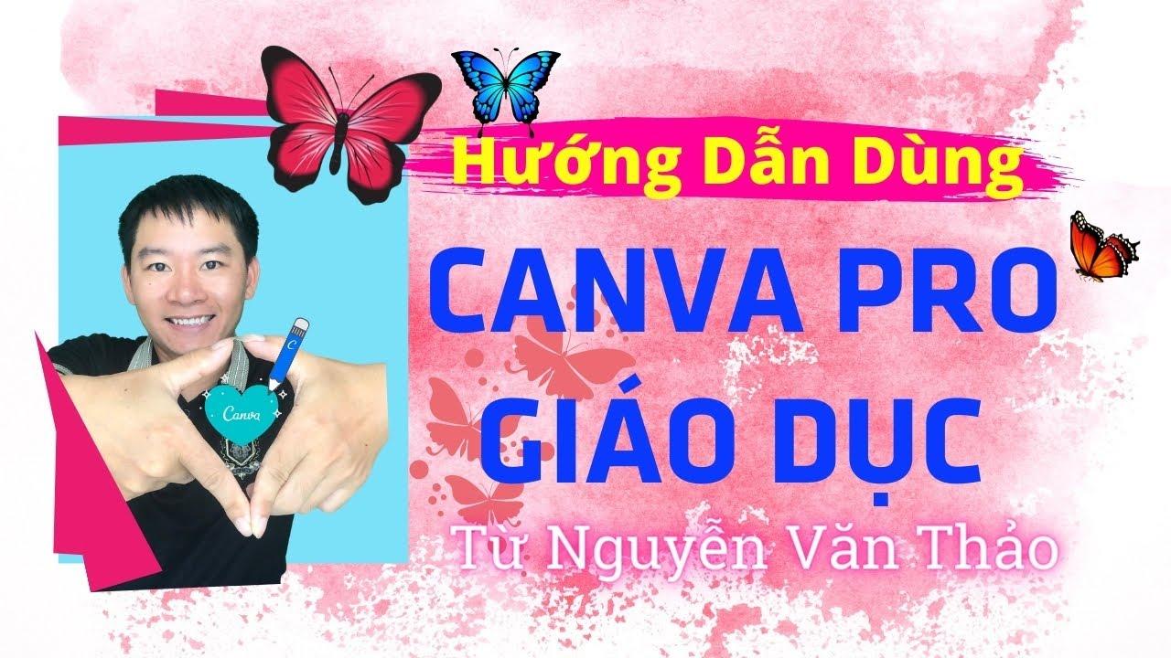 Hướng dẫn sử dụng canva PRO GIÁO DỤC   Nguyễn Văn Thảo