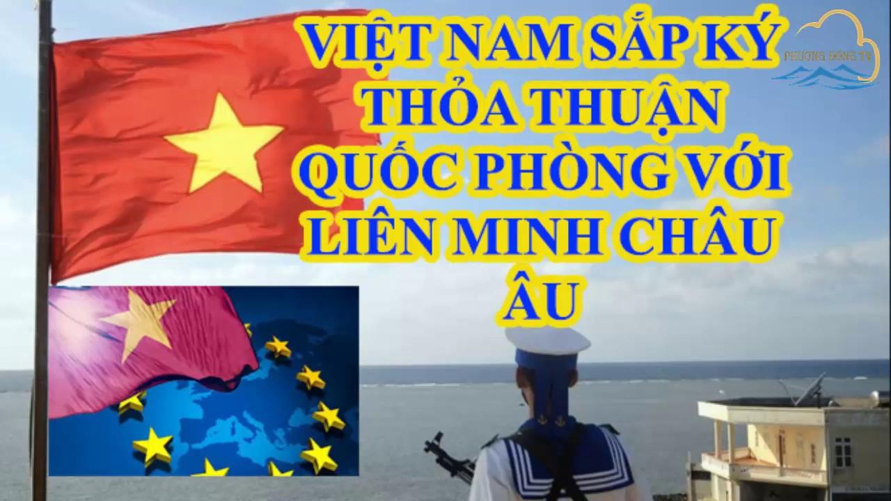 Việt Nam sắp ký thỏa thuận quốc phòng với liên minh châu Âu?