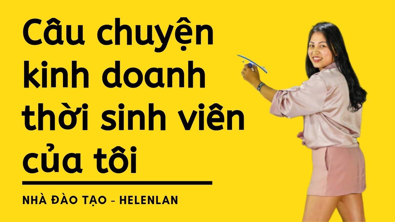 Phần 1: Câu chuyện kinh doanh thời sinh viên của HelenLan   HelenLan