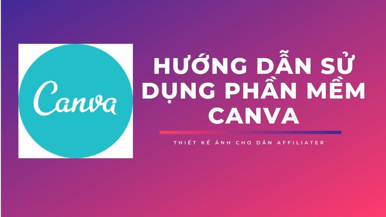 Hướng dẫn sử dụng phần mềm Canva - Thiết kế ảnh cho dân Affiliater