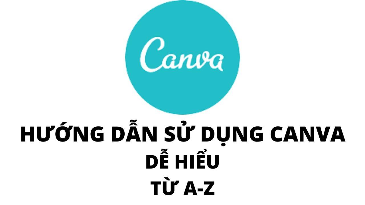 HƯỚNG DẪN THIẾT KẾ TRÊN CANVA TỪ A-Z - HOW TO USE CANVA