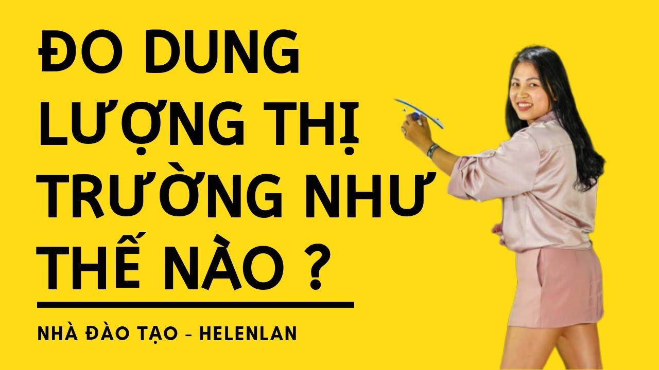Phần 3: Đo dung lượng thị trường như thế nào ?    HelenLan