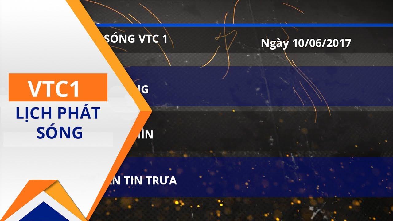 Lịch phát sóng VTC1 ngày 10/06/2017 | VTC1