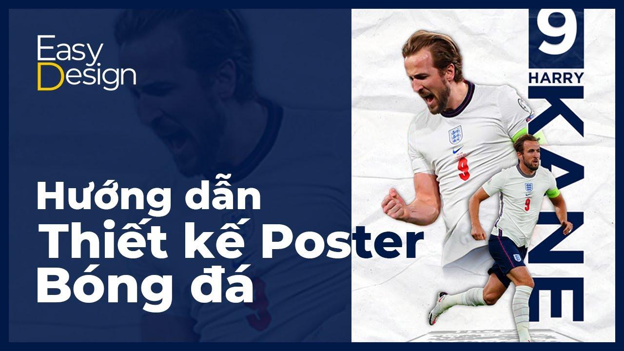 Ez Hướng dẫn: Poster Harry Kane - Hướng dẫn làm Poster bóng đá trên Photoshop cực kỳ đơn giản