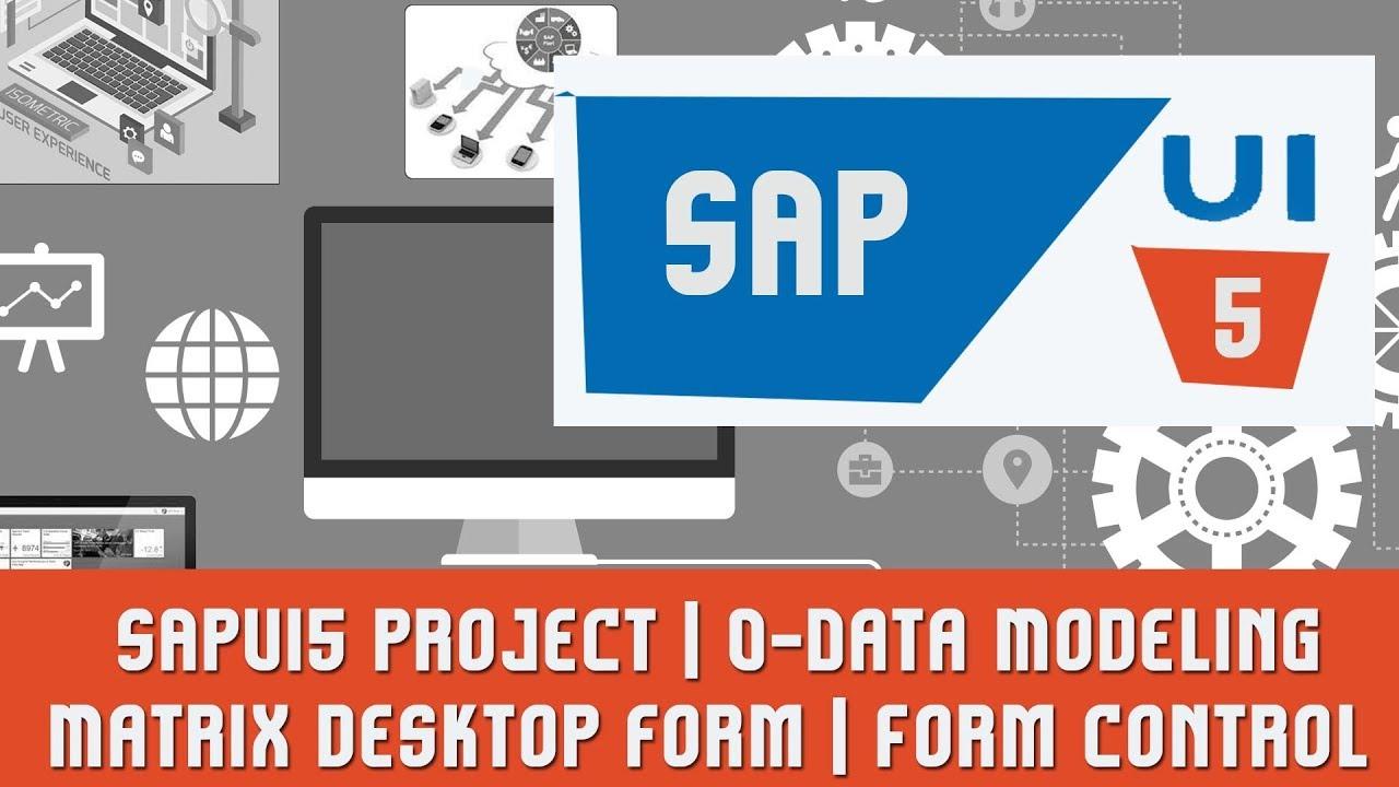 SAPUI5 Tutorials | SAPUI5 Project | O-Data Modeling | Matrix desktop form | Form control in SAPUI5