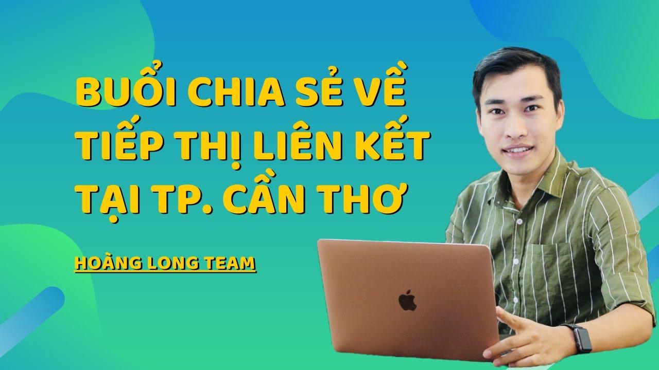 [Offline Free Tại Cần Thơ] Buổi chia sẻ về tiếp thị liên kết của Hoàng Long Group tại TP. Cần Thơ.