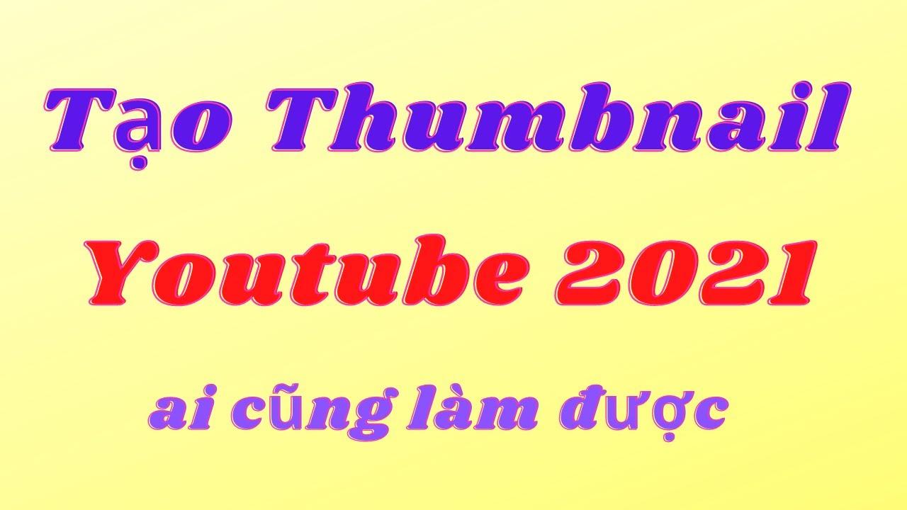 Cách làm ảnh Thumbnails Youtube 2021, hình thu nhỏ Youtube cực dễ