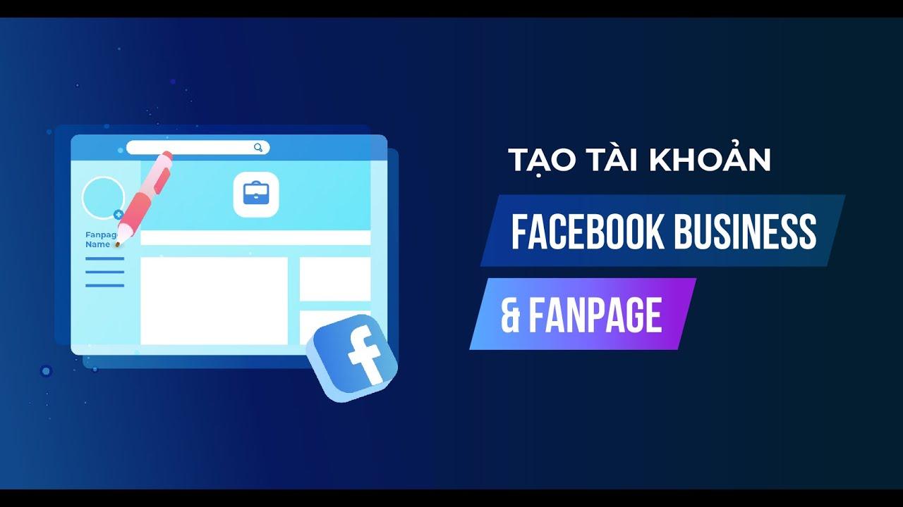 Cách tạo tài khoản Facebook Business và Fanpage cập nhật 2021