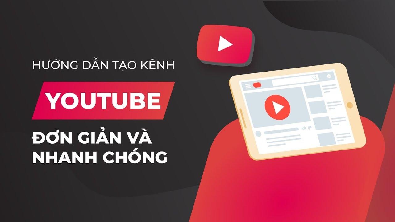 Hướng Dẫn Tạo và Tối Ưu Kênh Youtube Của Bạn
