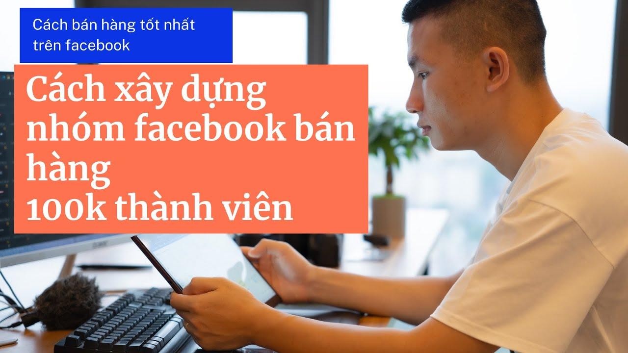 Cách xây dựng nhóm facebook  bán hàng