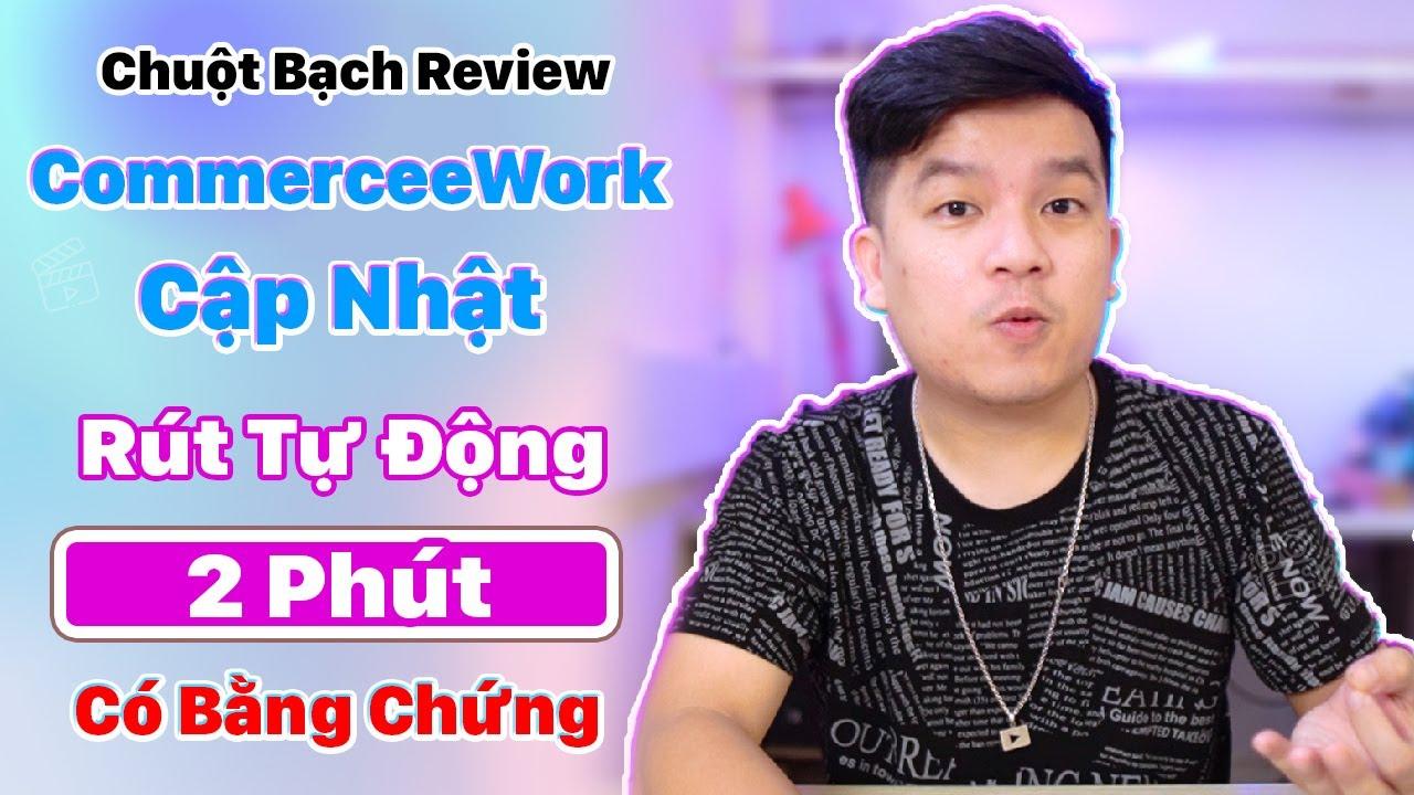 UPDATE Review Rút Tiền Nhanh Như Chớp CommerceeWork App Đặt Đơn Ảo Kiếm Tiền Online Không Free.
