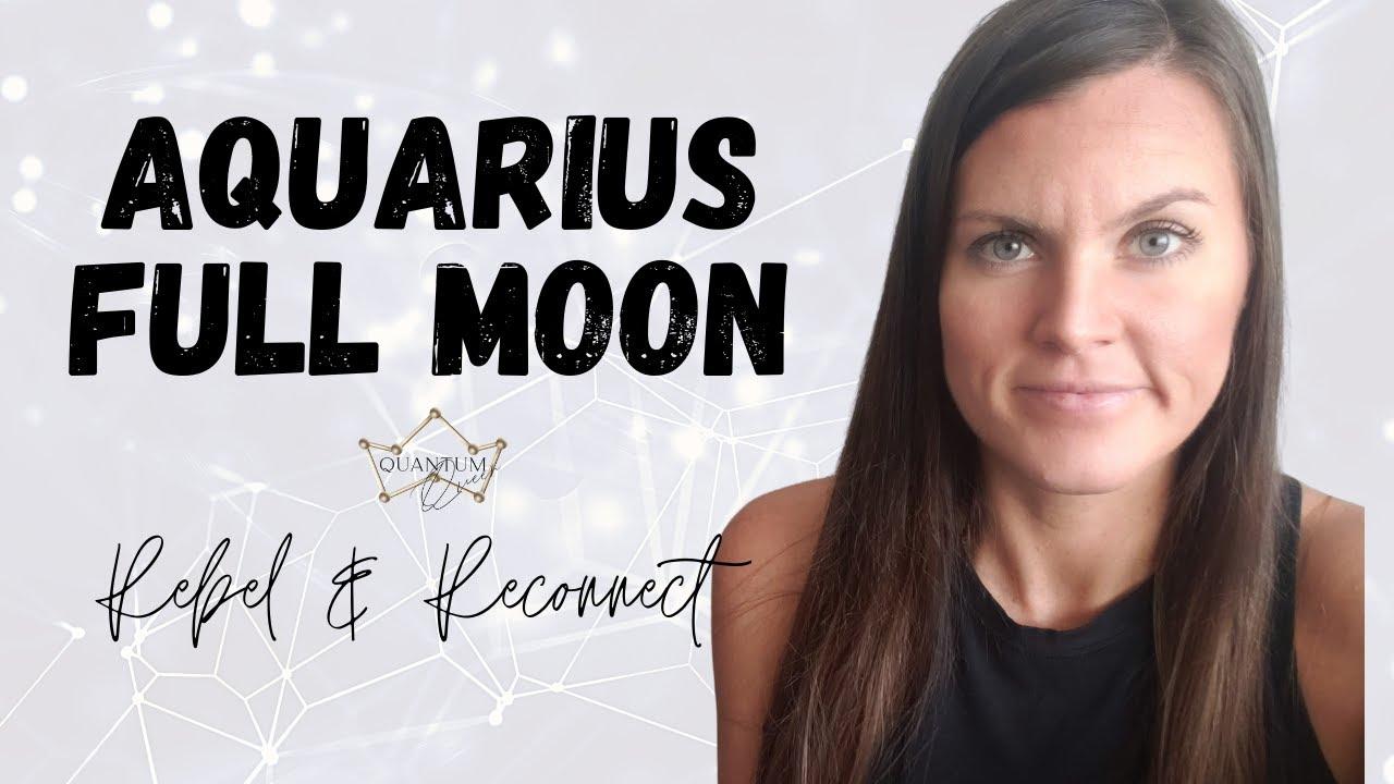 Aquarius Full Moon - All Signs - Rebel & Reconnect