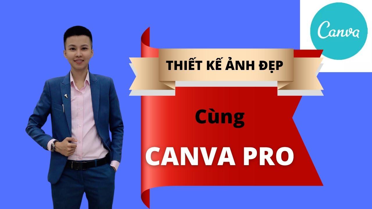 Thiết kế ảnh đẹp đơn giản với CANVA PRO FREE