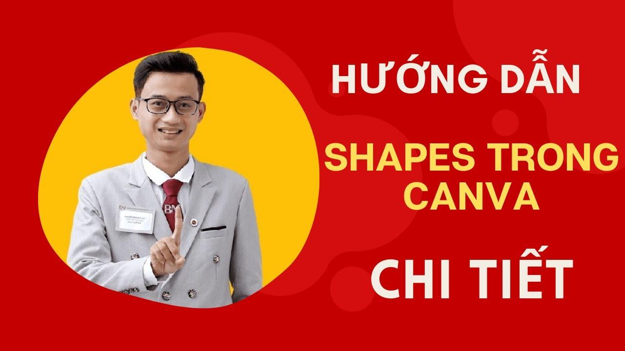 [Bài 4] Hướng dẫn thiết kế Canva Giới thiệu về Shapes trên Canva | Nguyễn Minh Phụng