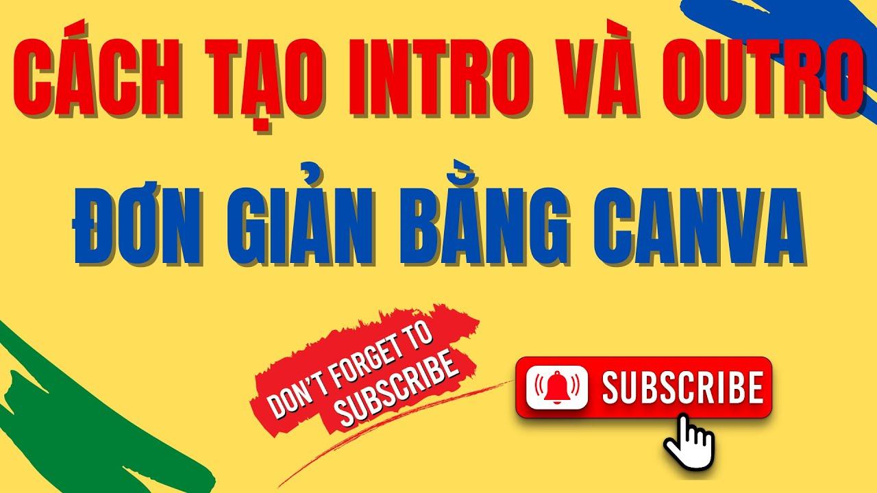 Cách tạo Intro và Outro cho video thật đơn giản bằng Canva