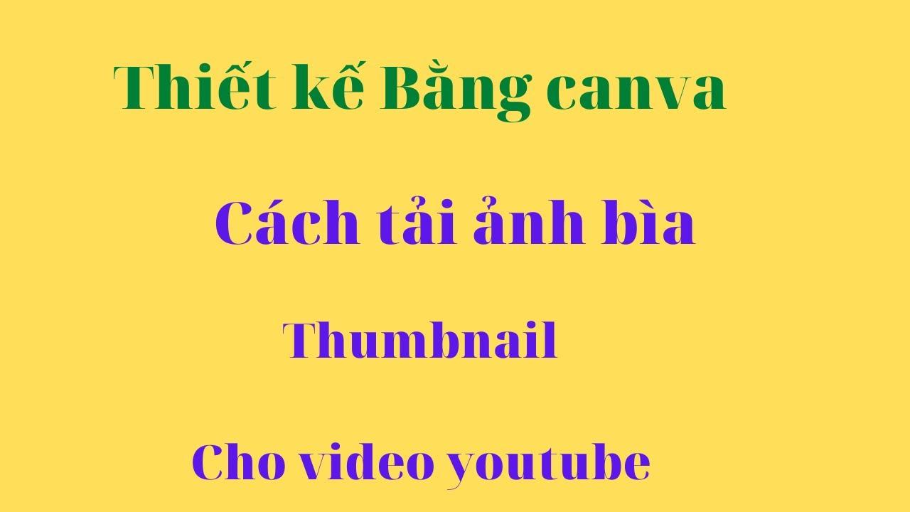 Cách tạo ảnh bìa THUMBNAIL cho video youtube bằng canva