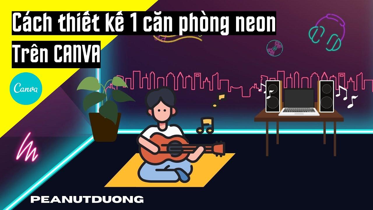 CÁCH THIẾT KẾ ẢNH CĂN PHÒNG ĐÈN NEON TRÊN CANVA | Peanutduong