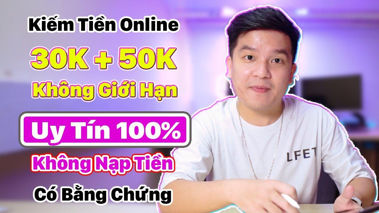 App Kiếm Tiền Online 30k + 50k Uy Tín 100% KHÔNG NẠP TIỀN. Có Bằng Chứng Rút tiền sau 15p