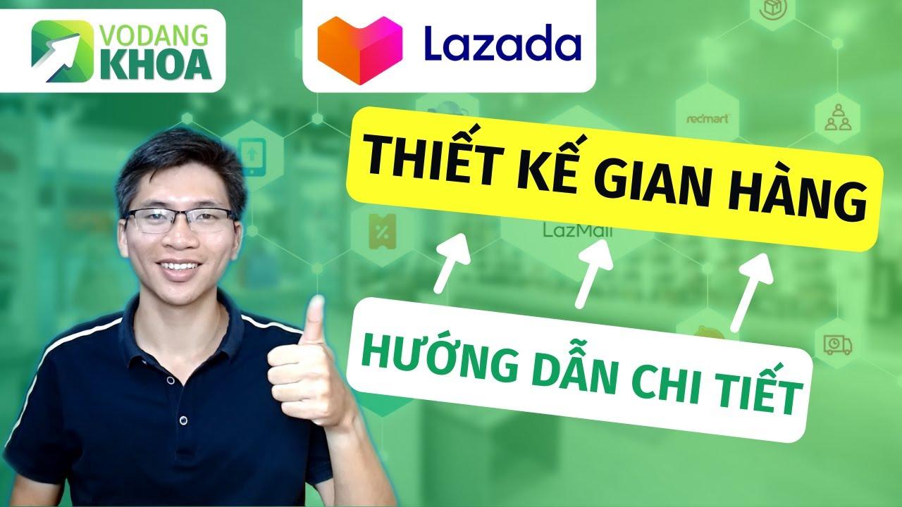Hướng dẫn tính năng thiết kế gian hàng Lazada ấn tượng | Bán hàng trên lazada | Võ Đăng Khoa