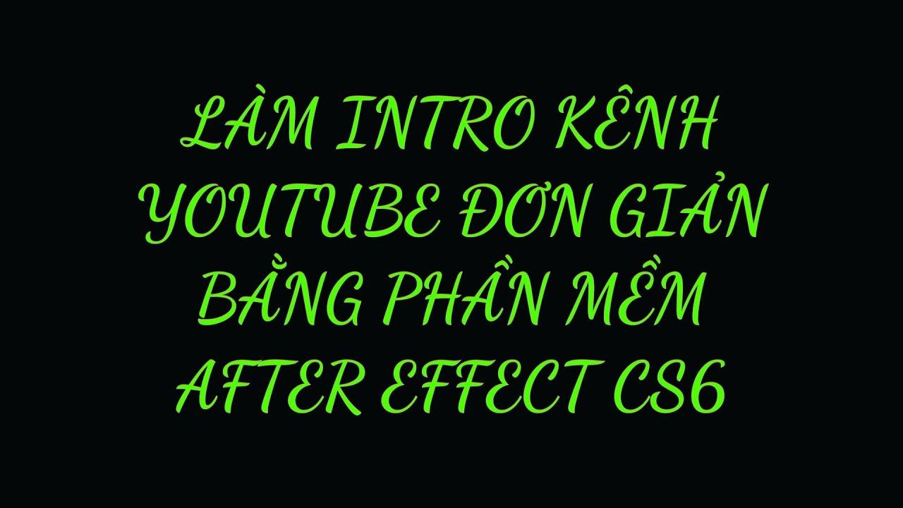 Hướng dẫn làm Intro kênh youtube đơn giản bằng Phần mềm After Effect CS6