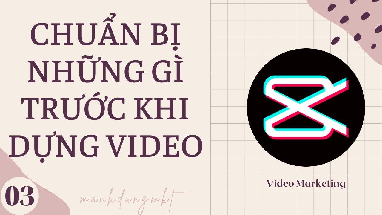 Cần Chuẩn Bị Gì Trước Khi Dựng Video