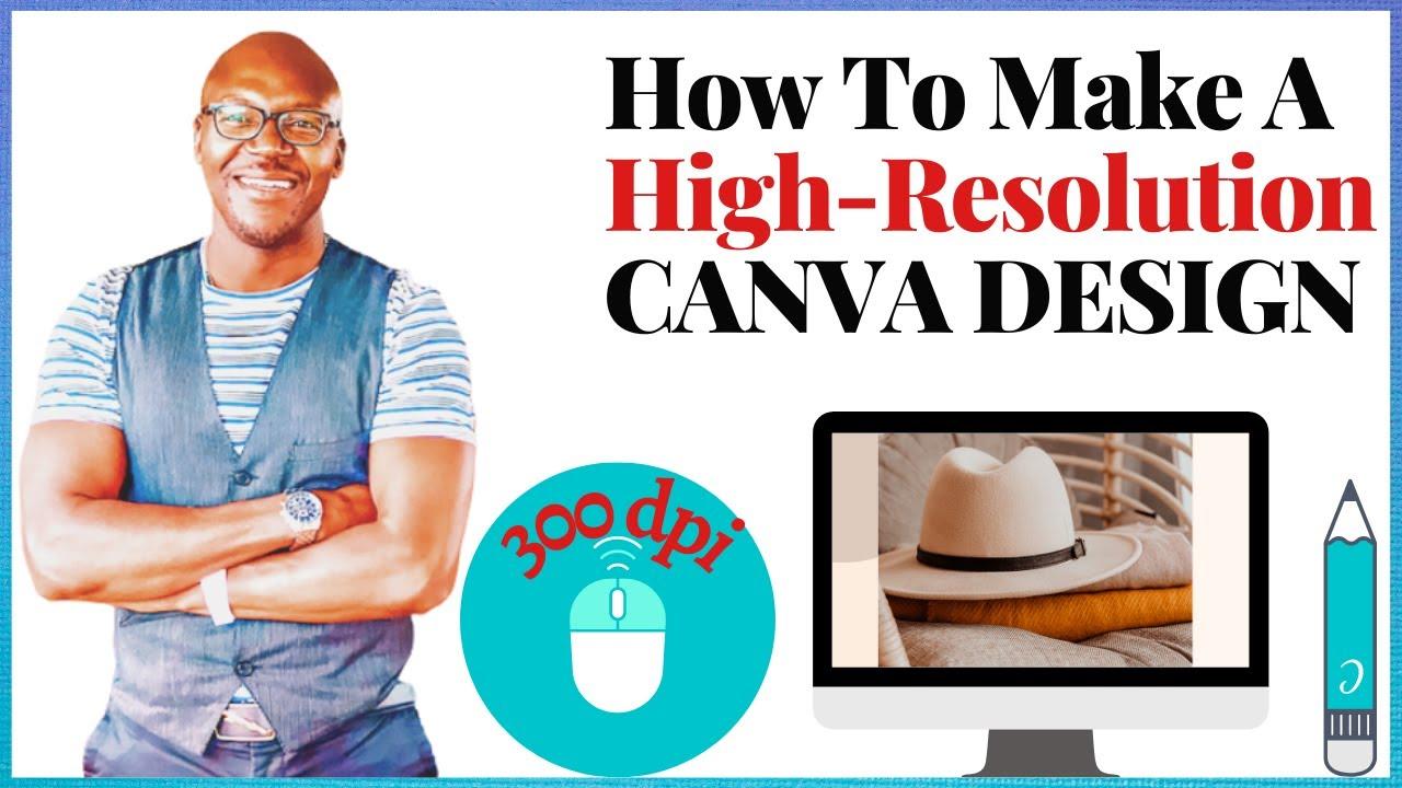 How To Make A High Resolution CANVA DESIGN | A Canva Tutorial