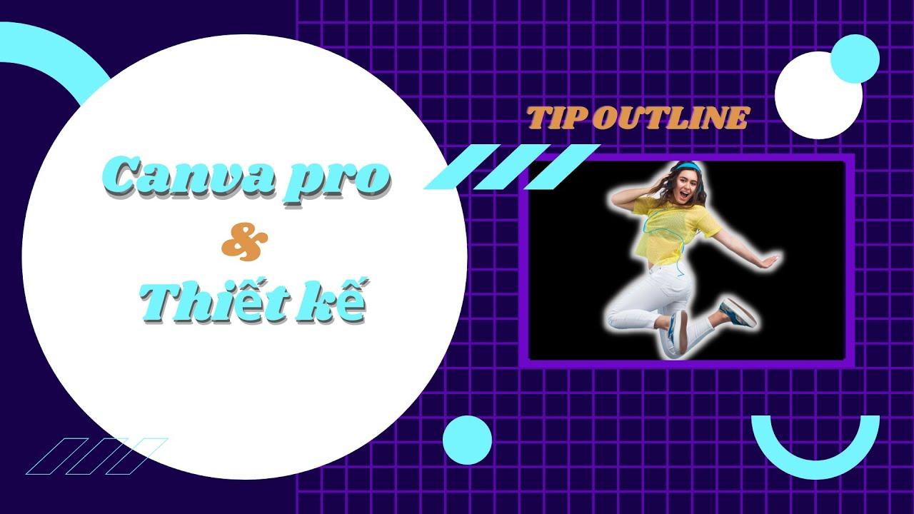 Tip Hay OUTLINE Trên Canva Pro | Mới Làm Quen Canva Pro Cũng Làm Được