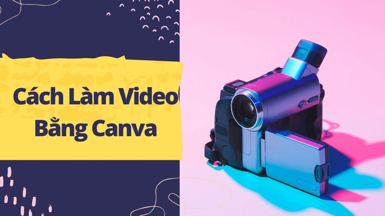 [Bài 15] Hướng dẫn tạo video bằng Canva | Nguyễn Minh Phụng