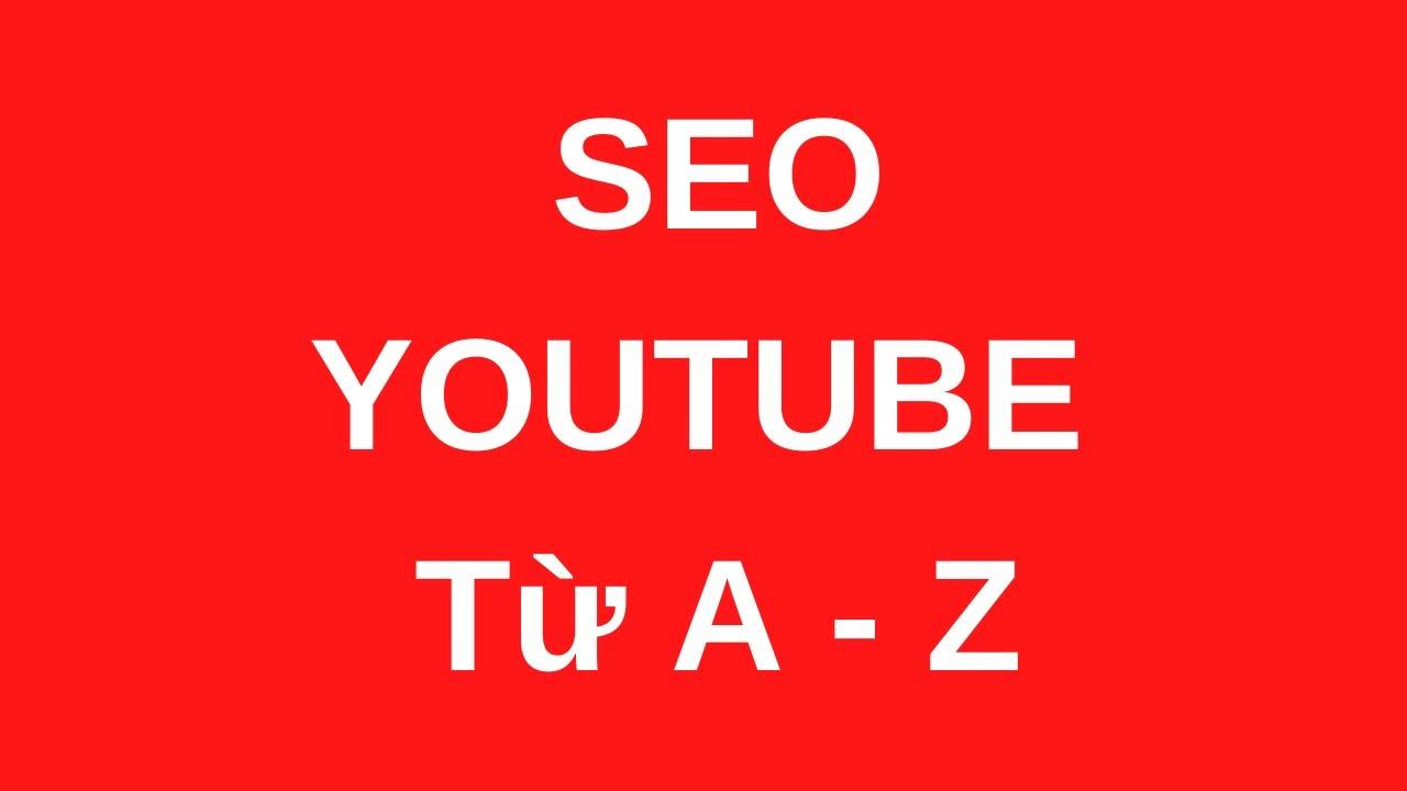 Seo Youtube - Hướng dẫn Cách Seo Youtube Hiệu Quả Chi Tiết Nhất Từ A - Z  || Tùng Phát Official