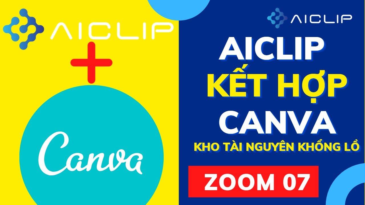 [ ZOOM 07.FULL ] AiClip kết hợp cùng Canva - Kho tài nguyên khổng lồ | AiClip.ai