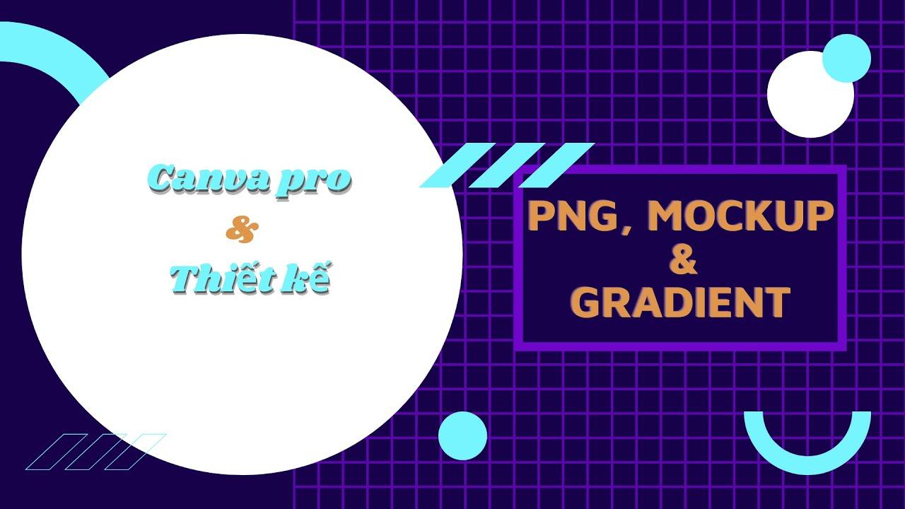 Canva Pro Video 5 - Mẹo Hay Gradient Và Mockup Cùng Png | Doan Nguyen