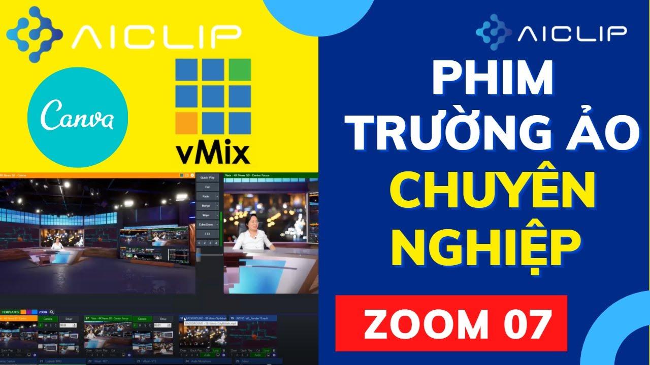 [ ZOOM 07.P3 ] Kết hợp AiClip - Canva - vMix. Đào tạo nâng cao tạo phim trường ảo.