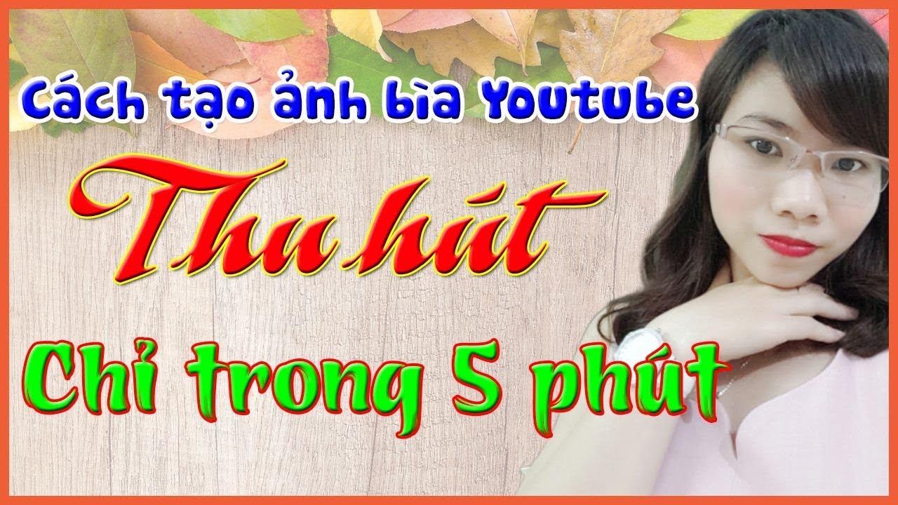 Thiết Kế Ảnh Bìa Cho Kênh Youtube Bằng Canva | Nguyễn Thúy Hằng