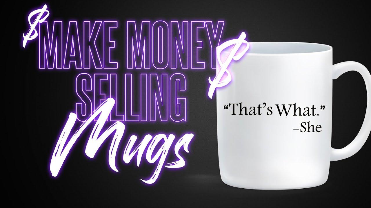 How I Make Money Selling Mugs Online