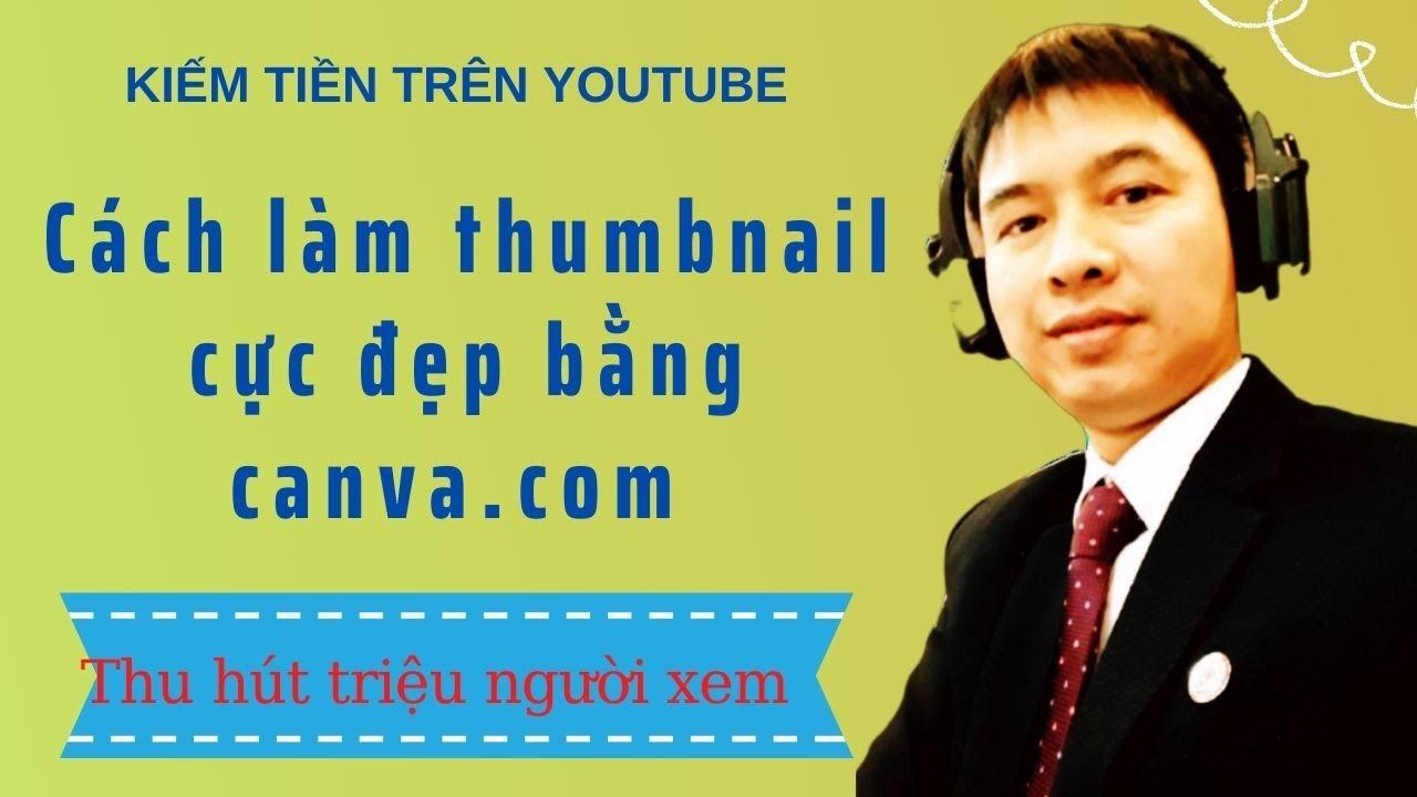 Cách Tạo Thumbnail Cực Đẹp Bằng Canva.com  | Thu Hút Triệu Người Xem | Kiếm tiền Youtube 2021 |