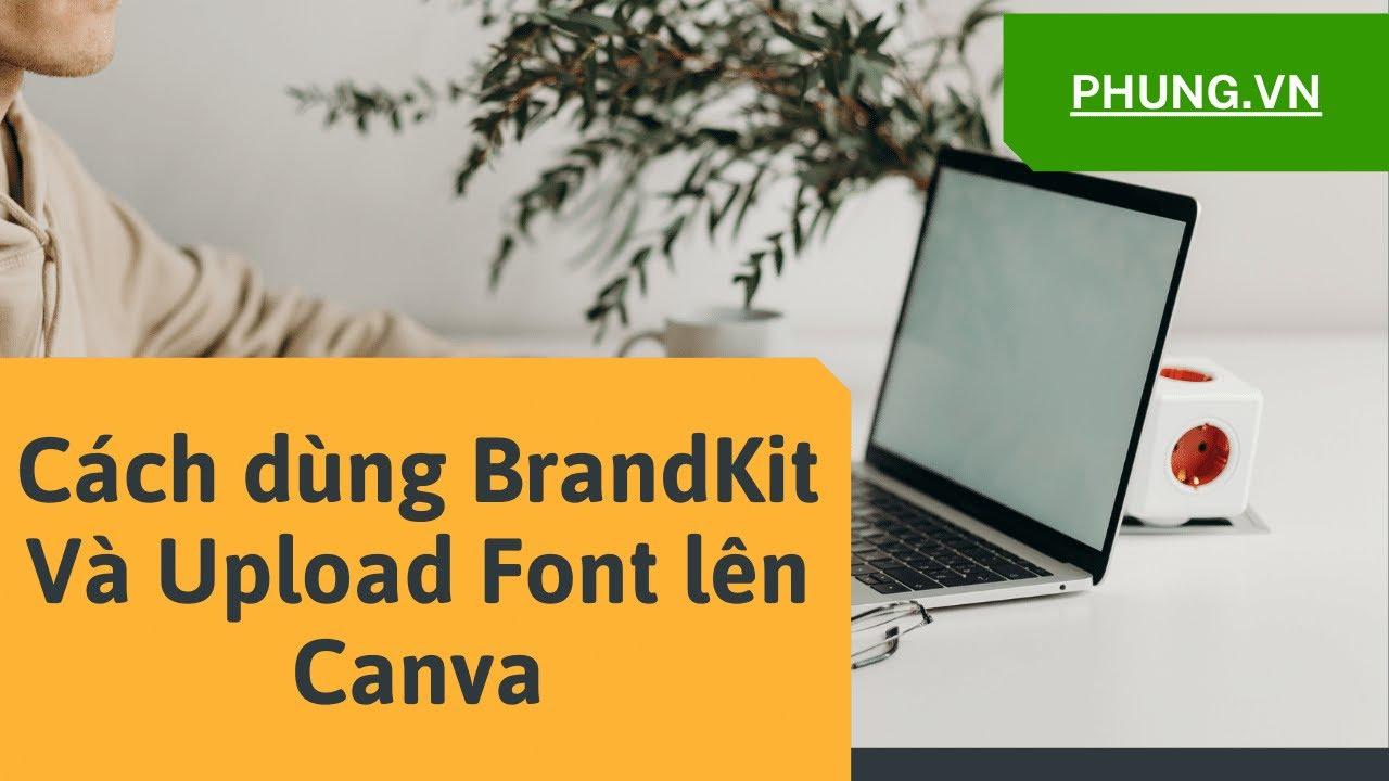 [Bài 16] Hướng dẫn tạo Bộ thương hiệu bằng Brand Kit và Upload font Tiếng Việt lên Canva   PHUNG.VN