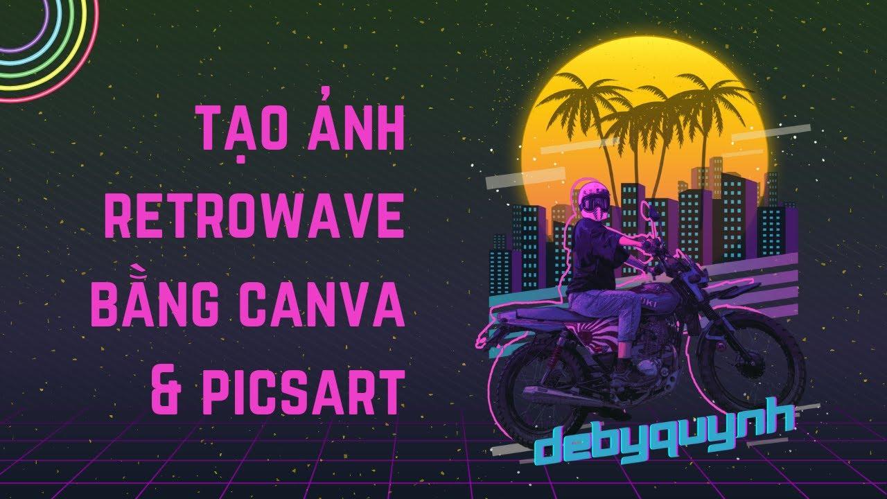 Hướng dẫn cách tạo ảnh Retrowave - Synthwave 80s bằng Canva và Picsart - Canva Tutorial - DebyQuynh