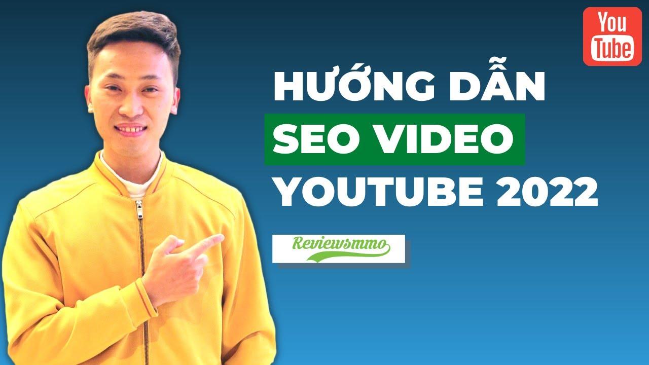 Hướng dẫn cách SEO video Youtube 2022