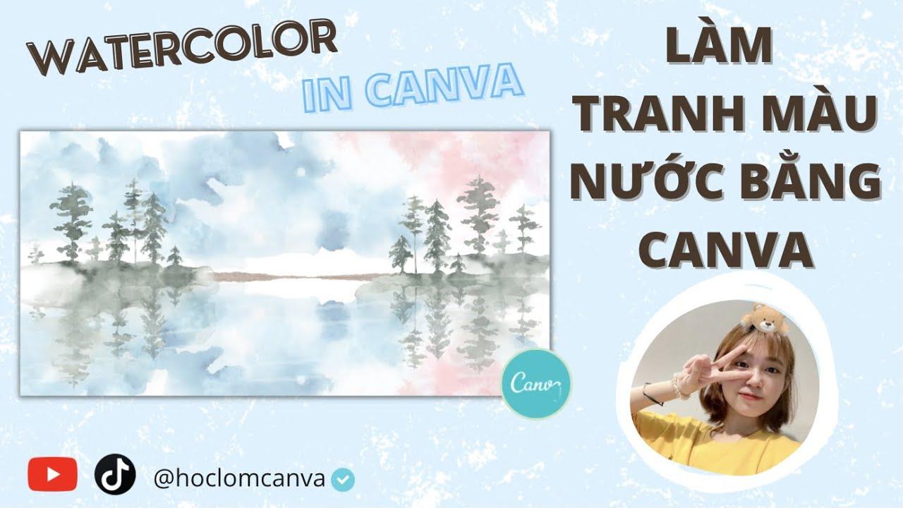 [CANVA TRICKS AND TIPS] LÀM TRANH MÀU NƯỚC BẰNG CANVA CHO NGƯỜI MỚI | WATERCOLOR IN CANVA
