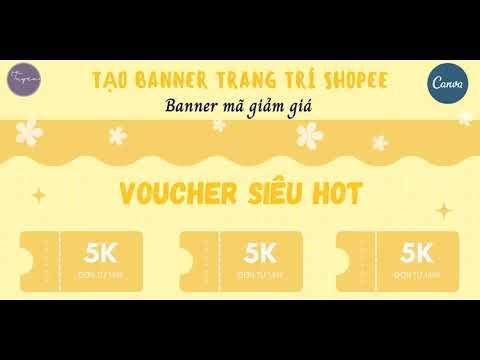 TRANG TRÍ SHOPEE BẰNG CANVA - Tạo banner mã giảm giá của shop trên shopee