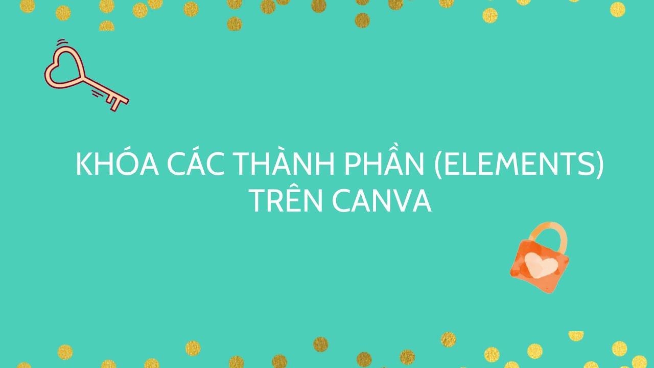 Hướng dẫn khóa các thành phần (Elements) trên Canva