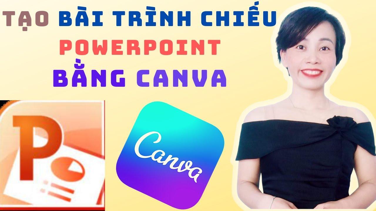Thiết kế Slide PowerPoint chuyên nghiệp bằng CANVA   Nguyễn Huệ