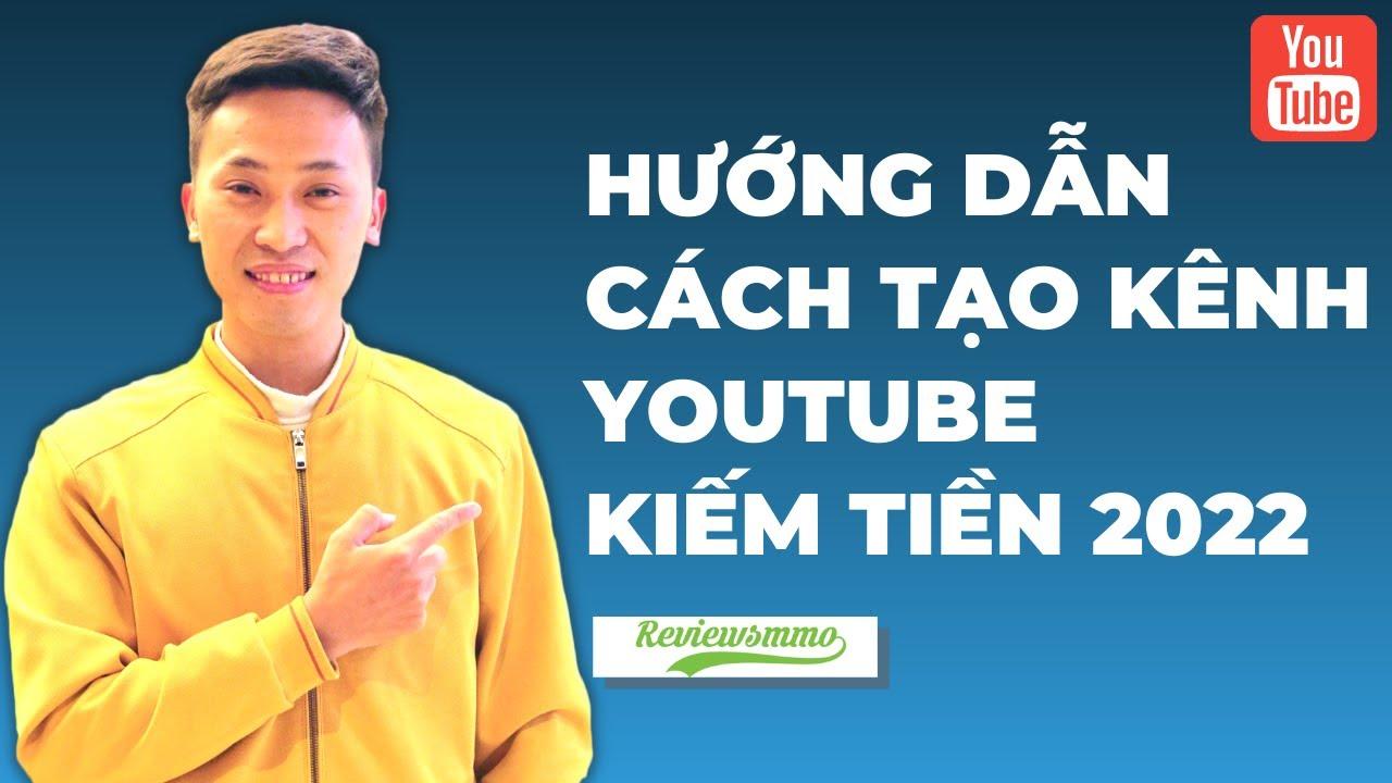 Hướng dẫn cách tạo kênh youtube kiếm tiền 2022