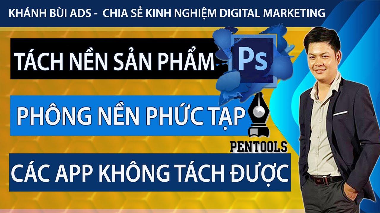 Cách xóa phông nền - Tách nền sản phẩm nền phức tạp App không xóa được  - Pentool Photoshop CS6